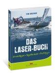 Das Laser-Buch. Grundlagen, Segeltechnik, Profitipps. Delius Klasing