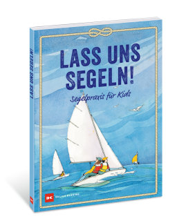 Lass uns segeln! Segelpraxis für Kids. Delius Klasing